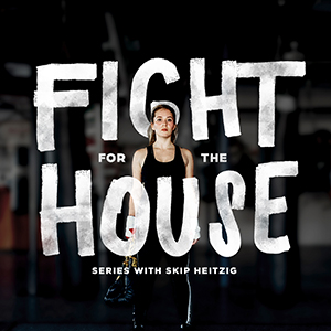 FightForTheHouse300